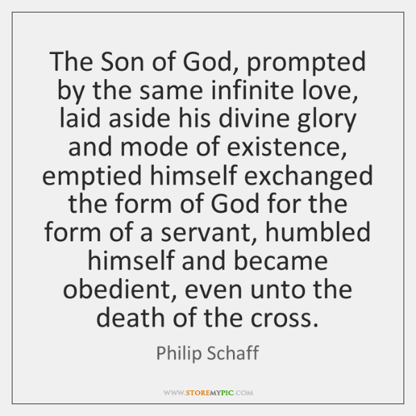 The Son of God, prompted by the same infinite love, laid aside ...