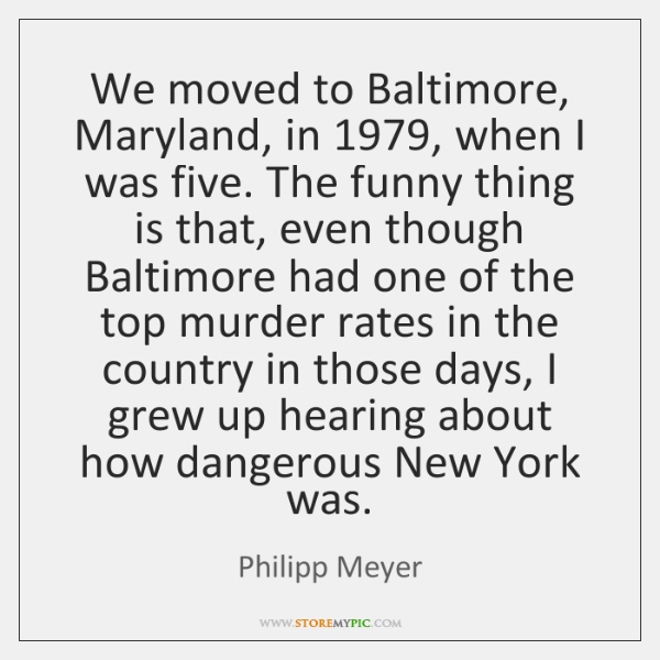 We moved to Baltimore, Maryland, in 1979, when I was five. The funny ...