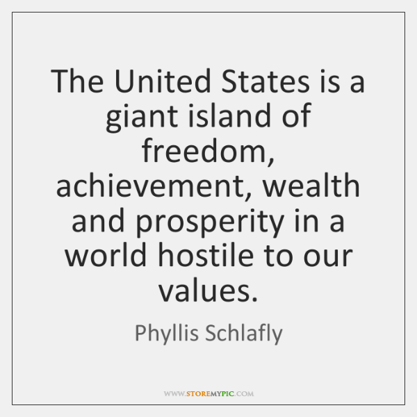 The United States is a giant island of freedom, achievement, wealth and ...