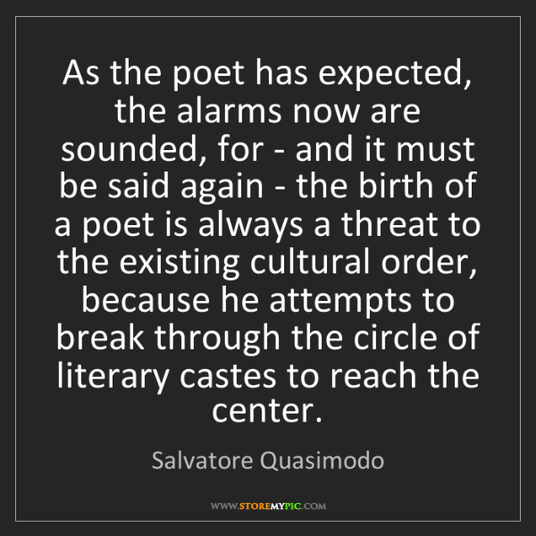 Salvatore Quasimodo: As the poet has expected, the alarms now are sounded,...