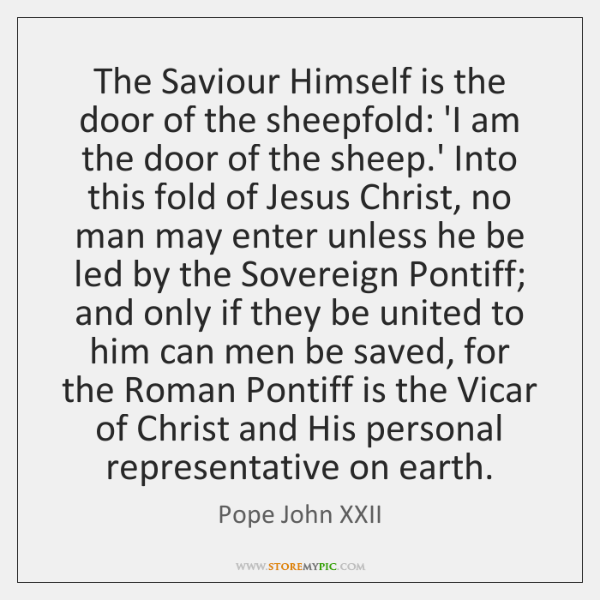 The Saviour Himself is the door of the sheepfold: 'I am the ...