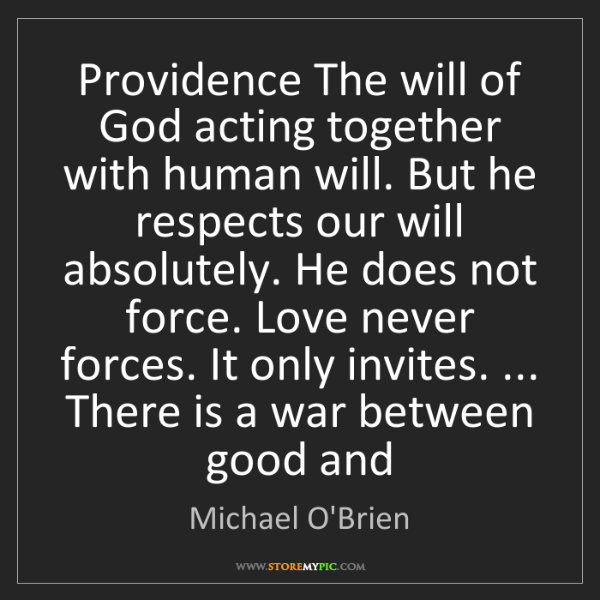 Michael O'Brien: Providence The will of God acting together with human...