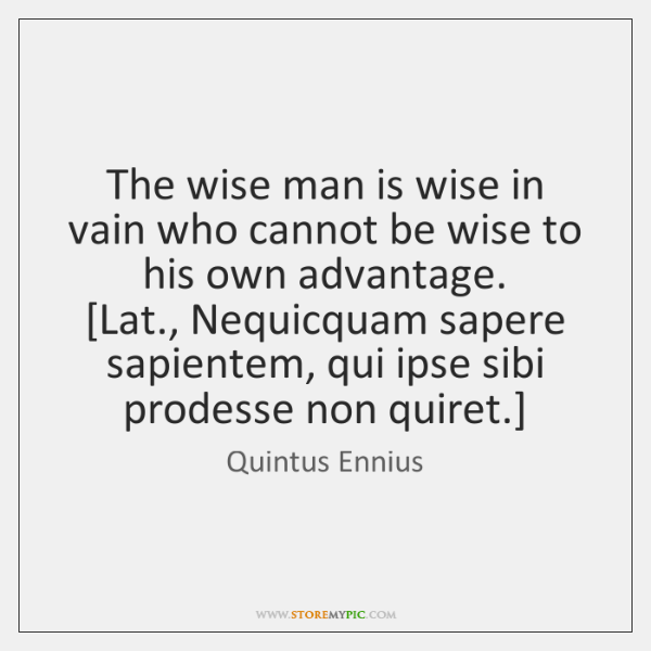 The wise man is wise in vain who cannot be wise to ...