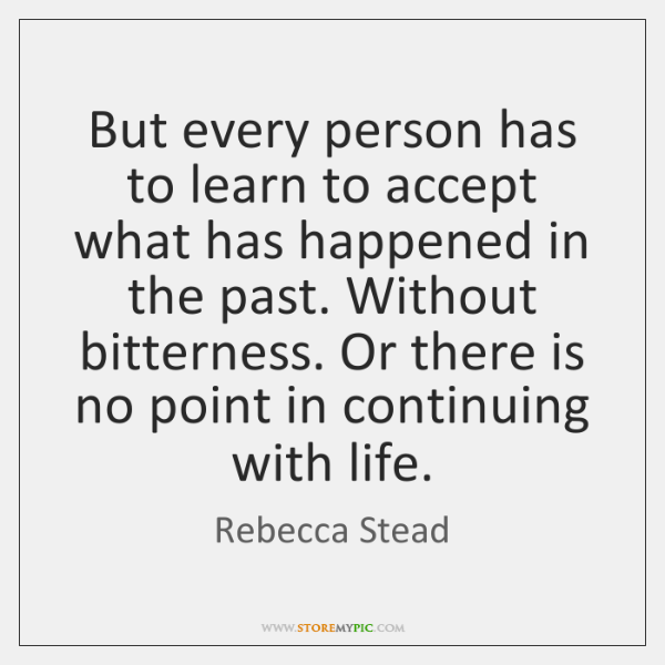 But every person has to learn to accept what has happened in ...
