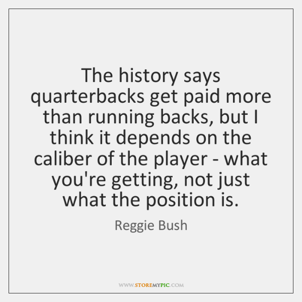 The history says quarterbacks get paid more than running backs, but I ...