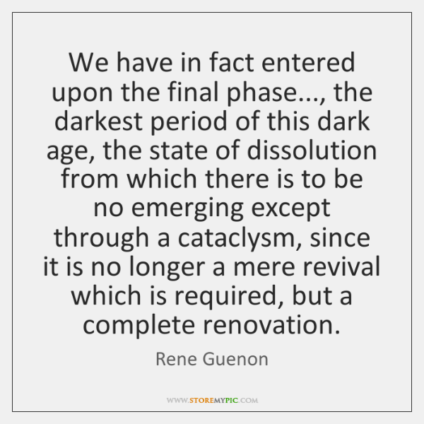 We have in fact entered upon the final phase..., the darkest period ...