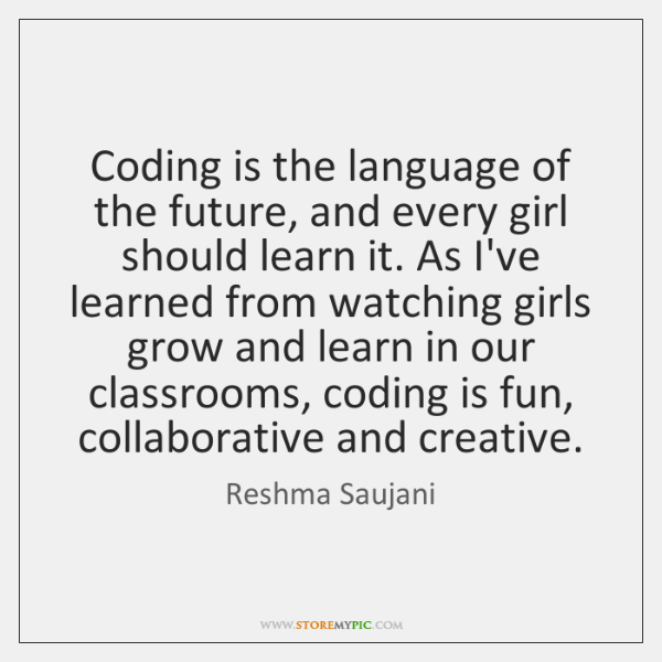 Coding is the language of the future, and every girl should learn ...