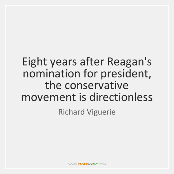 Eight years after Reagan's nomination for president, the conservative movement is directionless