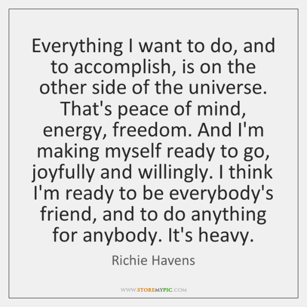 Everything I want to do, and to accomplish, is on the other ...