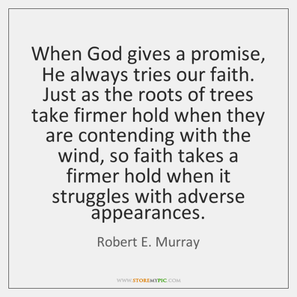 When God gives a promise, He always tries our faith. Just as ...