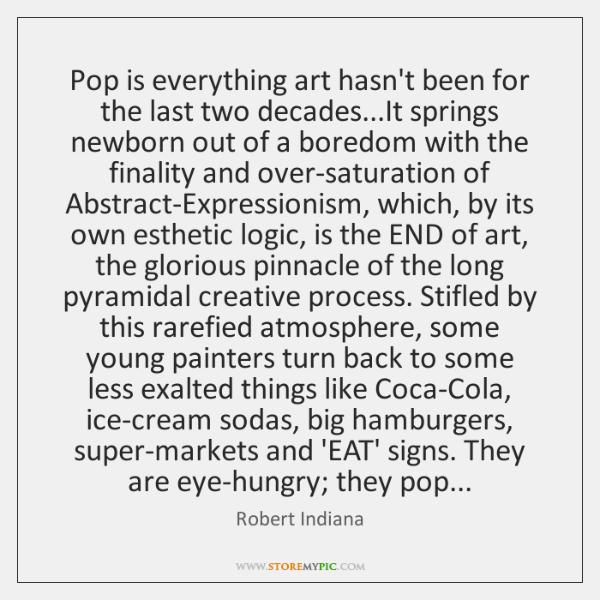 Pop is everything art hasn't been for the last two decades...It ...