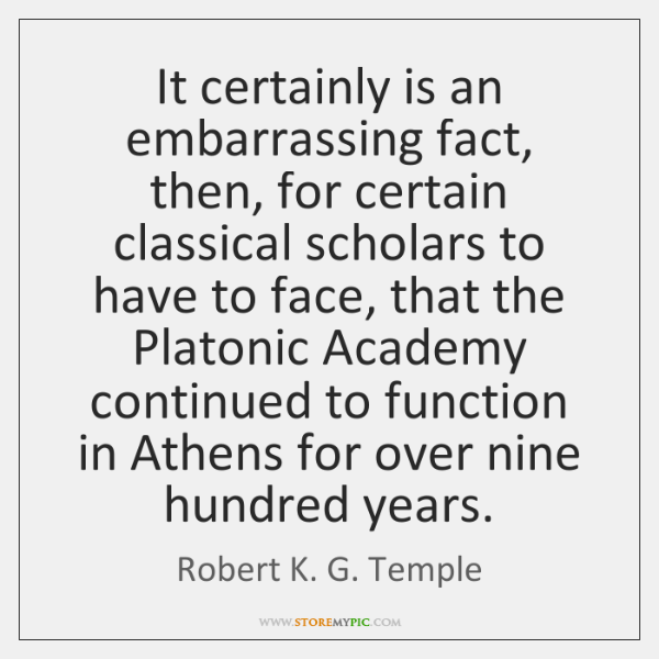 It certainly is an embarrassing fact, then, for certain classical scholars to ...