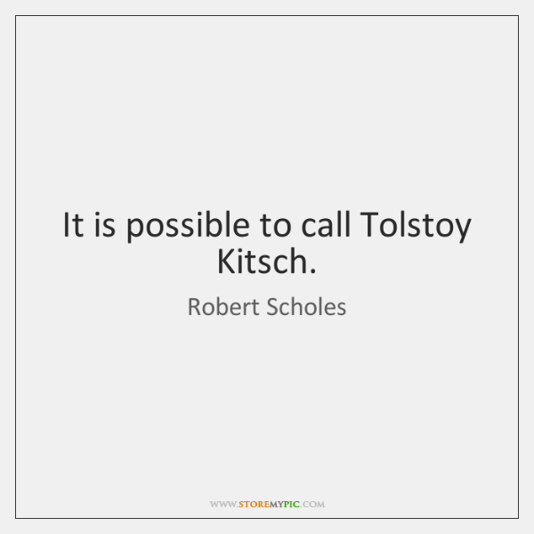 It is possible to call Tolstoy Kitsch.