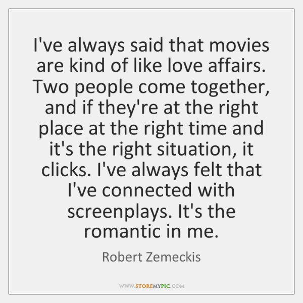 I've always said that movies are kind of like love affairs. Two ...