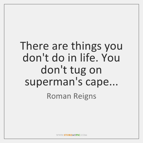 There are things you don't do in life. You don't tug on ...