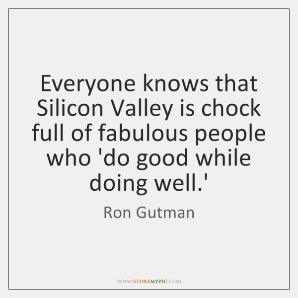 Everyone knows that Silicon Valley is chock full of fabulous people who ...