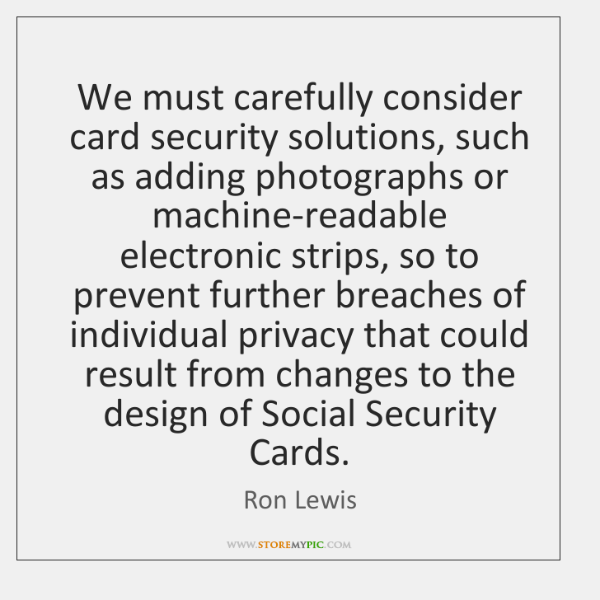 We must carefully consider card security solutions, such as adding photographs or ...