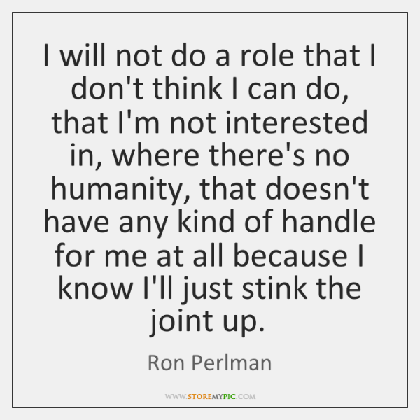 I will not do a role that I don't think I can ...
