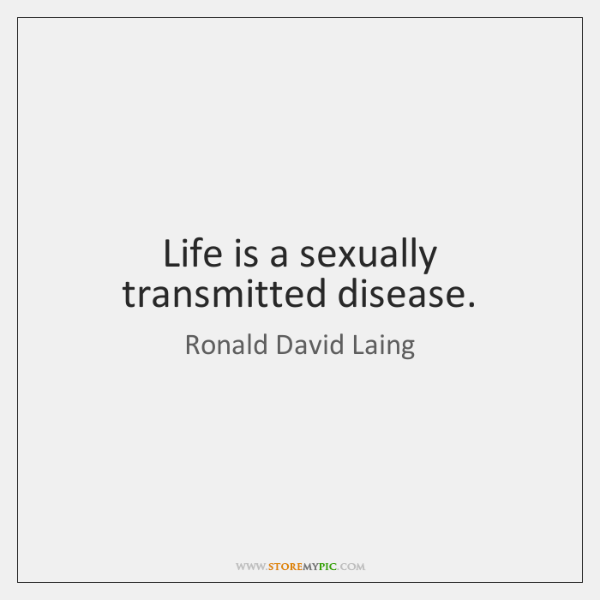 Life is a sexually transmitted disease.