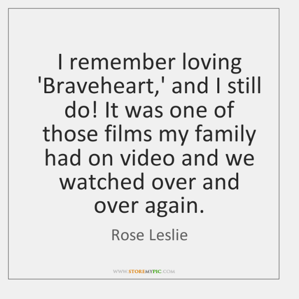 I remember loving 'Braveheart,' and I still do! It was one ...