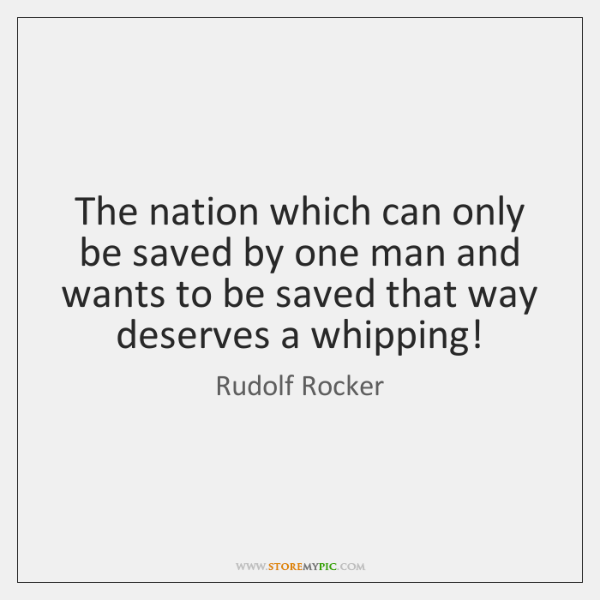 The nation which can only be saved by one man and wants ...