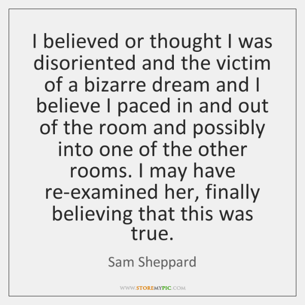 I believed or thought I was disoriented and the victim of a ...