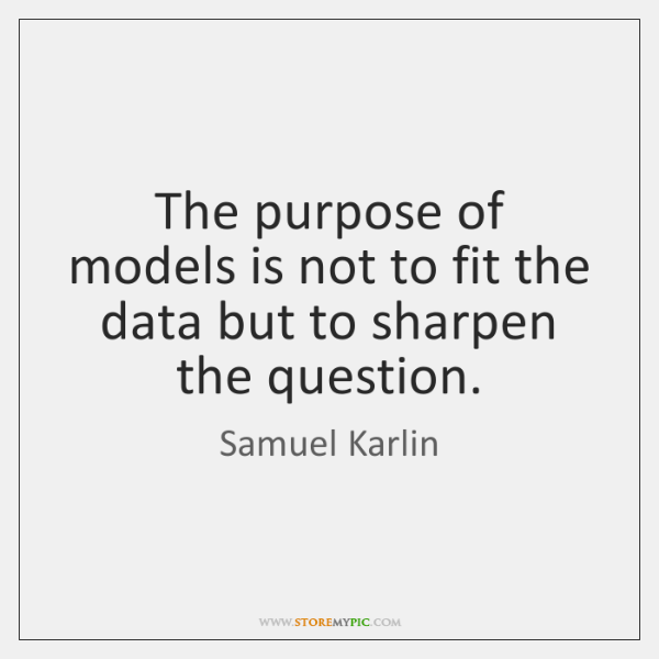 The purpose of models is not to fit the data but to ...
