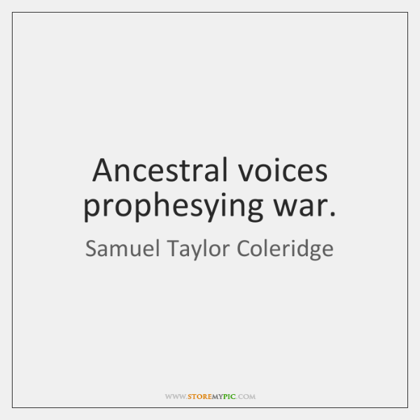 Ancestral voices prophesying war.