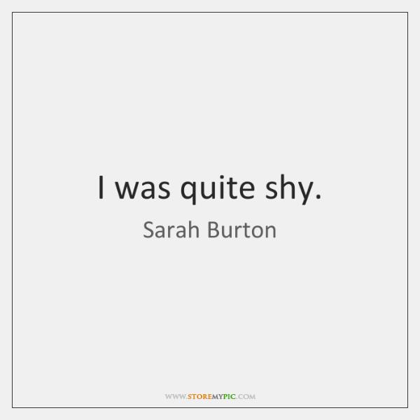 I was quite shy.