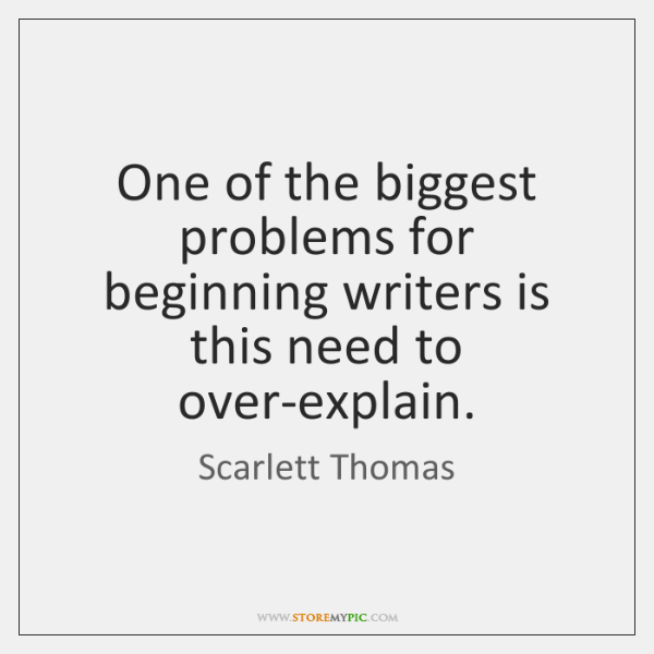 One of the biggest problems for beginning writers is this need to ...
