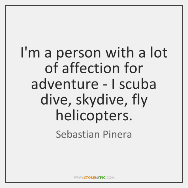 I'm a person with a lot of affection for adventure - I ...