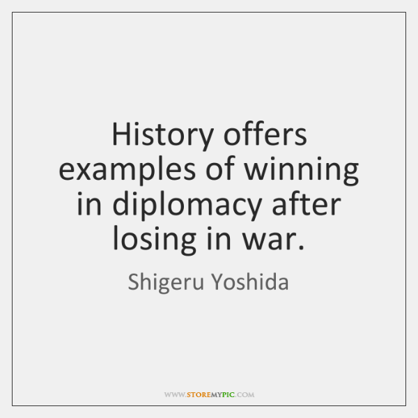 History offers examples of winning in diplomacy after losing in war.