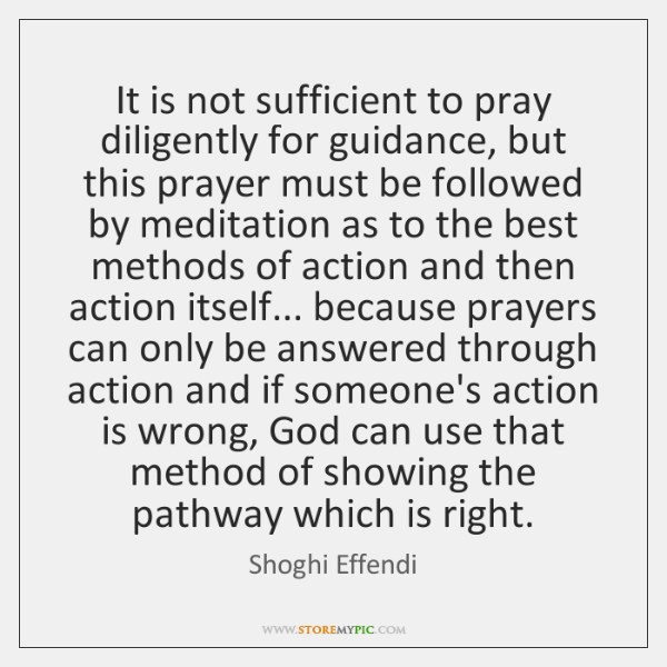 It is not sufficient to pray diligently for guidance, but this prayer ...