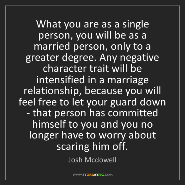 Josh Mcdowell: What you are as a single person, you will be as a married...