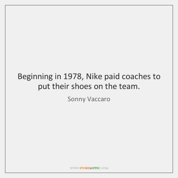Beginning in 1978, Nike paid coaches to put their shoes on the team.
