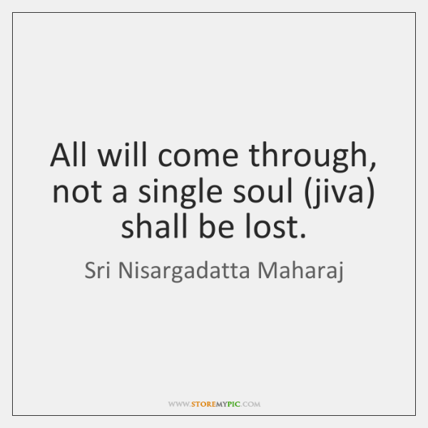 All will come through, not a single soul (jiva) shall be lost.