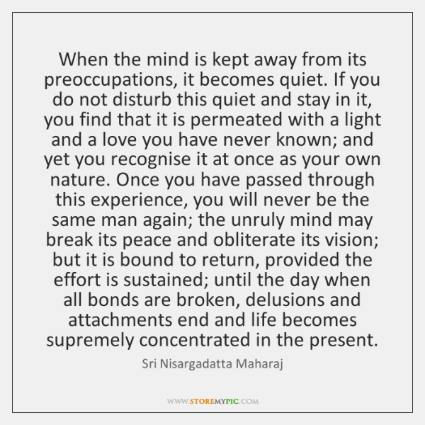 When the mind is kept away from its preoccupations, it becomes quiet. ...