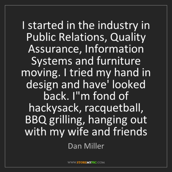 Dan Miller: I started in the industry in Public Relations, Quality...