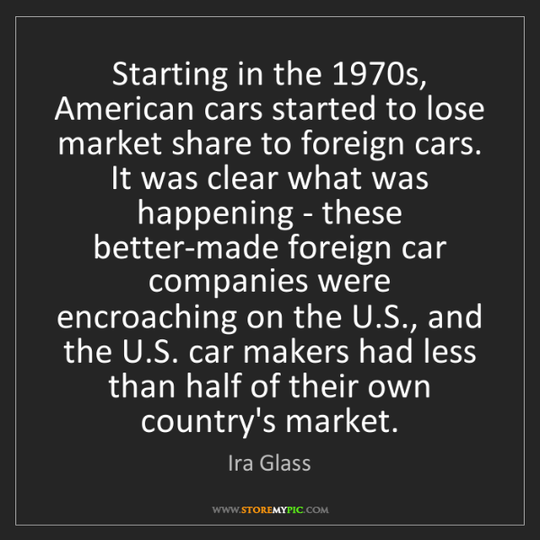 Ira Glass: Starting in the 1970s, American cars started to lose...
