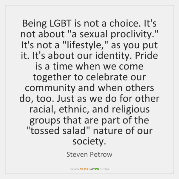 Being LGBT is not a choice. It's not about