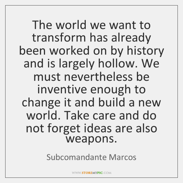 The world we want to transform has already been worked on by ...