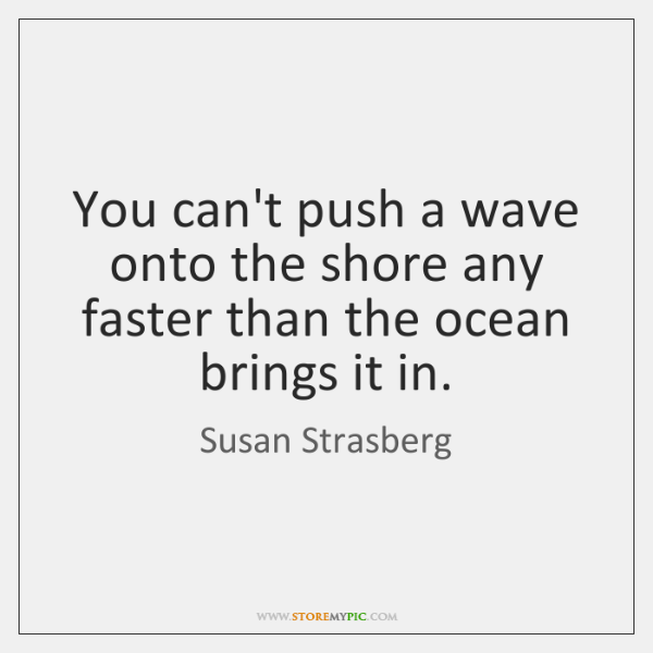 You can't push a wave onto the shore any faster than the ...