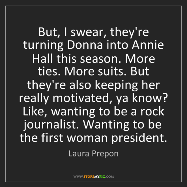 Laura Prepon: But, I swear, they're turning Donna into Annie Hall this...