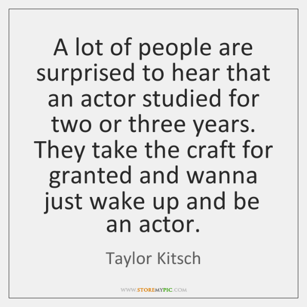 A lot of people are surprised to hear that an actor studied ...