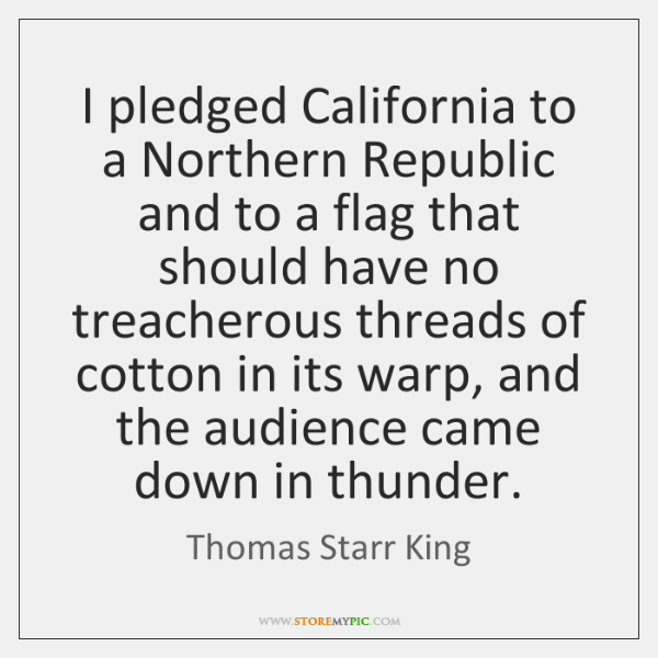 I pledged California to a Northern Republic and to a flag that ...