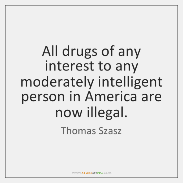 All drugs of any interest to any moderately intelligent person in America ...