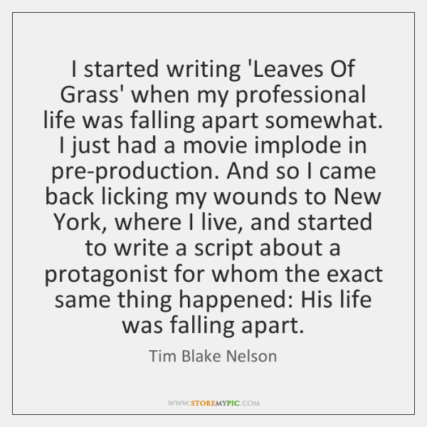 I started writing 'Leaves Of Grass' when my professional life was falling ...