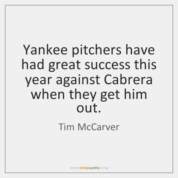 Yankee pitchers have had great success this year against Cabrera when they ...