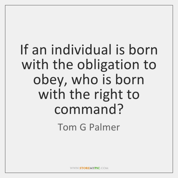 If an individual is born with the obligation to obey, who is ...