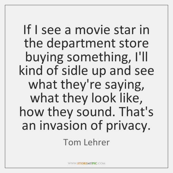If I see a movie star in the department store buying something, ...